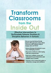 Transform Classrooms from the Inside Out: Effective Interventions to De-Escalate Extreme Emotions & Disruptive Behaviors in Schools