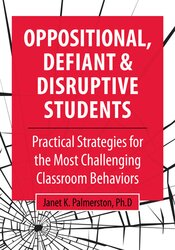 Oppositional, Defiant & Disruptive Students: Practical Strategies for the Most Challenging Classroom Behaviors 1