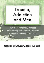 Image of Trauma, Addiction and Men: Create Connection, Increase Vulnerability a