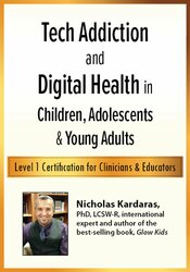 Tech Addiction & Digital Health in Children, Adolescents & Young Adults: Level 1 Certification for Clinicians & Educators 1