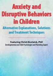 Anxiety and Disruptive Behaviors in Children: Alternative Explanations, Solutions and Treatment Techniques 1