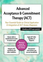 2-Day Advanced Acceptance & Commitment Therapy: Your Essential Guide to Clinical Application & Integration of ACT Across Diagnoses 1