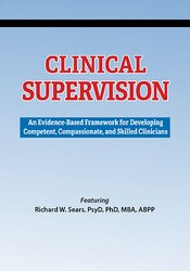 Clinical Supervision: An Evidence-Based Framework for Developing Competent, Compassionate, and Skilled Clinicians 1