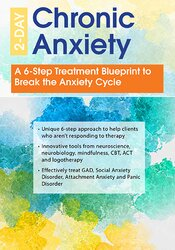 2-Day: Chronic Anxiety: A 6-Step Treatment Blueprint to Break the Anxiety Cycle 1