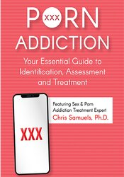 Porn Addiction: Your Essential Guide to Identification, Assessment and Treatment 1