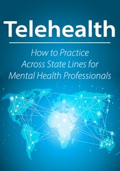 Telehealth: How to Practice Across State Lines for Mental Health Professionals