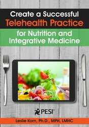 Create a Successful Telehealth Practice for Nutrition and Integrative Medicine