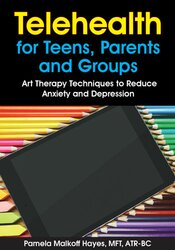 Telehealth for Teens, Parents and Groups: Art Therapy Techniques to Reduce Anxiety and Depression 1