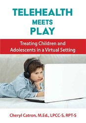 Image of Telehealth Meets Play Therapy: Treating Children and Adolescents in a
