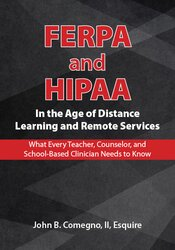 FERPA and HIPAA in the Age of Distance Learning and Remote Services: What Every Teacher, Counselor, and Clinician Needs to Know 1
