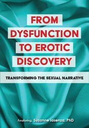 From Dysfunction to Erotic Discovery: Transforming the Sexual Narrative 1