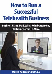 How to Run a Successful Telehealth Business: Business Plans, Marketing, Reimbursement, Electronic Records & More! 1