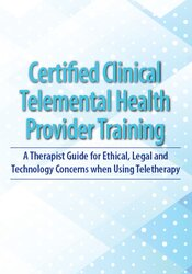 2-Day: Certified Clinical Telemental Health Provider Training: A Therapist Guide for Ethical, Legal and Technology Concerns when Using Teletherapy 1