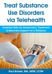 Treat Substance Use Disorders via Telehealth: Essential Skills for Assessment, Treatment & Recovery Support at a Distance 1