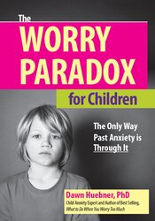 Image of The Worry Paradox for Children: The Only Way Past Anxiety is Through I