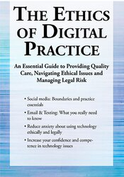 The Ethics of Digital Practice: An Essential Guide to Providing Quality Care, Navigating Ethical Issues and Managing Legal Risk 1