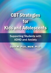 CBT Strategies for Kids and Adolescents:  Supporting Students with ADHD and Anxiety 1