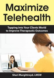 Maximize Telehealth: Tapping into Your Clients World to Improve Therapeutic Outcomes 1