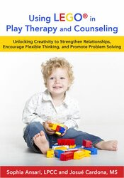 LEGO®-Based Play Therapy Techniques: Unlocking Creativity to Strengthen Relationships, Encourage Flexible Thinking, and Promote Problem Solving 1