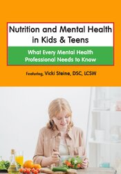 Nutrition and Mental Health in Kids & Teens:  What Every Mental Health Professional Needs to Know 1