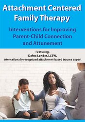 Attachment Centered Family Therapy: Interventions for Improving Parent-Child Connection and Attunement 1