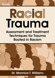 Racial Trauma: Assessment and Treatment Techniques for Trauma Rooted in Racism 1