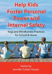 Help Kids Foster Personal Power and Internal Safety: Yoga and Mindfulness Practices for School & Home 1