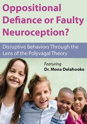 Oppositional Defiance or Faulty Neuroception: Disruptive Behaviors through the Lens of the Polyvagal Theory