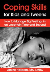 Coping Skills for Kids and Tweens: How to Manage Big Feelings in an Uncertain Time and Beyond 1