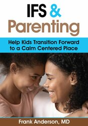 IFS and Parenting: Help Kids Transition Forward to a Calm Centered Place 1