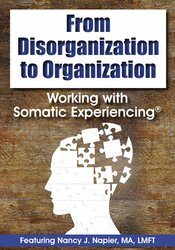 From Disorganization to Organization: Working with Somatic Experiencing® 1