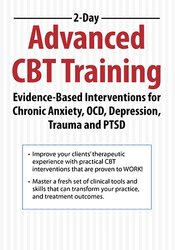2-Day: Advanced CBT Training: Evidence-Based Interventions for Chronic Anxiety, OCD, Depression, Trauma and PTSD 1