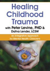 Healing Childhood Trauma with Peter Levine, PhD & Dafna Lender, LCSW: An Integrative Approach for Mental Health Clinicians 1