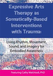 Expressive Arts Therapy as Somatically-Based Interventions with Trauma: Using Rhythm, Movement, Sound, and Imagery for Embodied Awareness 1