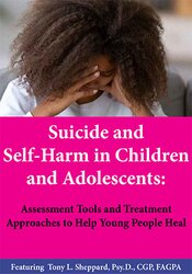 Suicide and Self-Harm in Children and Adolescents: Assessment Tools and Treatment Approaches to Help Young People Heal