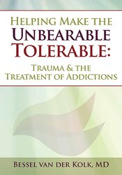 Helping Make the Unbearable Tolerable: Trauma & the Treatment of Addictions 1
