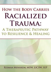 How the Body Carries Racialized Trauma: A Therapeutic Pathway to Resilience & Healing 1