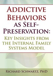 Addictive Behaviors as Self-Preservation: Key Insights from the Internal Family Systems Model 1