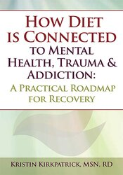 How Diet is Connected to Mental Health, Trauma & Addiction: A Practical Roadmap for Recovery 1