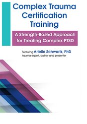 Complex Trauma Certification Training: A Strength-Based Approach for Treating Complex PTSD 1