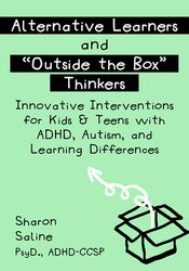 "Alternative Learners and ""Outside the Box"" Thinkers: Innovative Interventions for Kids & Teens with ADHD, Autism, and Learning Differences 1"
