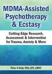 MDMA-Assisted Psychotherapy & Ecstasy: Cutting-Edge Research, Assessment & Intervention for Trauma, Anxiety & More 1