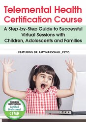 Telemental Health Certification Course: A Step-by-Step Guide to Successful Virtual Sessions with Children, Adolescents and Families 1
