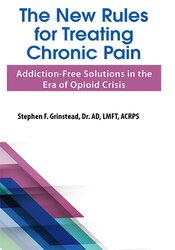 The New Rules for Treating Chronic Pain: Addiction-Free Solutions in the Era of Opioid Crisis 1