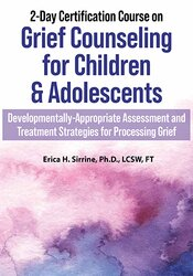 2-Day Certification Course on Grief Counseling for Children & Adolescents: Developmentally-Appropriate Assessment and Treatment Strategies for Processing Grief 1