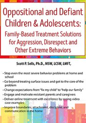 Oppositional and Defiant Children & Adolescents: Family-Based Treatment Solutions for Aggression, Disrespect and Other Extreme Behaviors 1