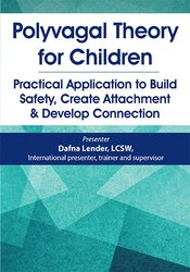 Polyvagal Theory for Children: Practical Application to Build Safety, Create Attachment & Develop Connection 1
