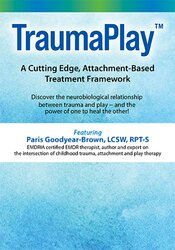 TraumaPlay™: A Cutting Edge, Attachment-Based Treatment Framework 1