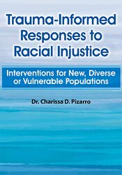 Trauma-Informed Responses to Racial Injustice: Interventions for Immigrant, Diverse or Vulnerable Populations 1