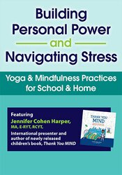 Building Personal Power and Navigating Stress: Yoga & Mindfulness Practices for School & Home 1